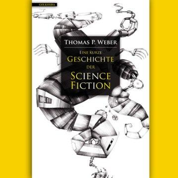 Illustration u. Gestaltung: T. P. Weber - Eine kurze Geschichte der ScienceFiction